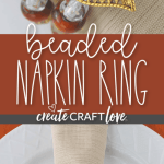 Beaded Napkin Rings For Thanksgiving Create Craft Love