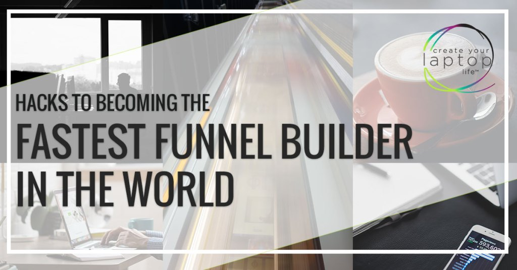 10 Hacks to Becoming The Fastest Funnel Builder in the World