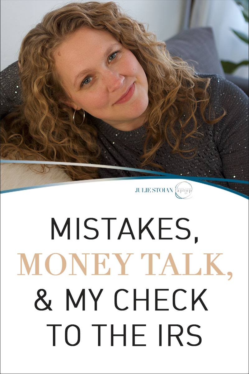Mistakes, Money Talk, & My Check to the IRS