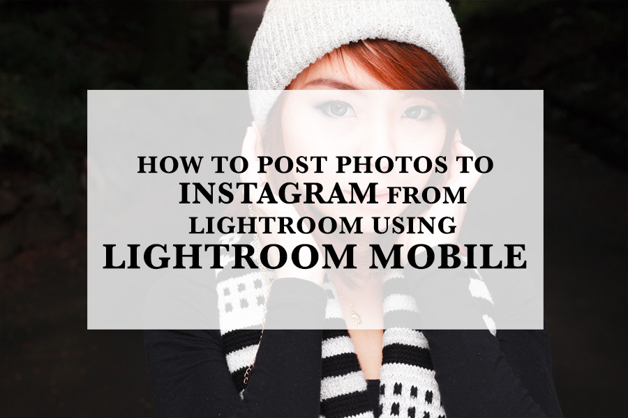 How to Post Photos to Instagram From Lightroom Using Lightroom Mobile