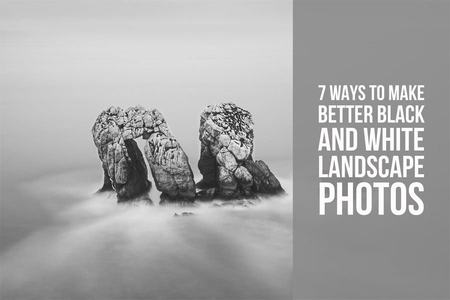 Seven Ways to Make Better Black and White Landscape Photos