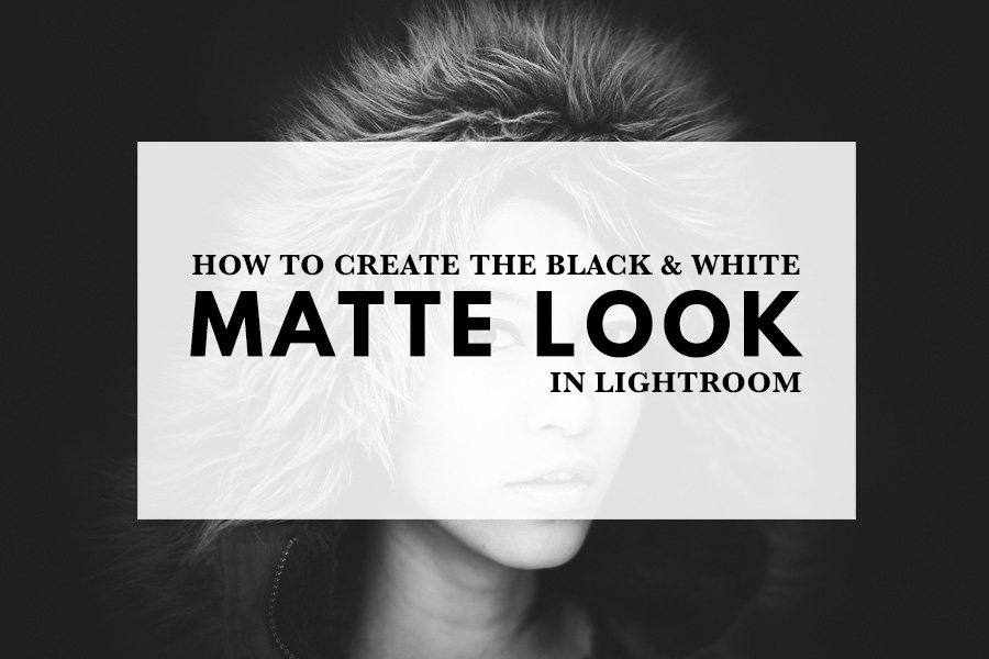 How to create the black and white matte look in Lightroom