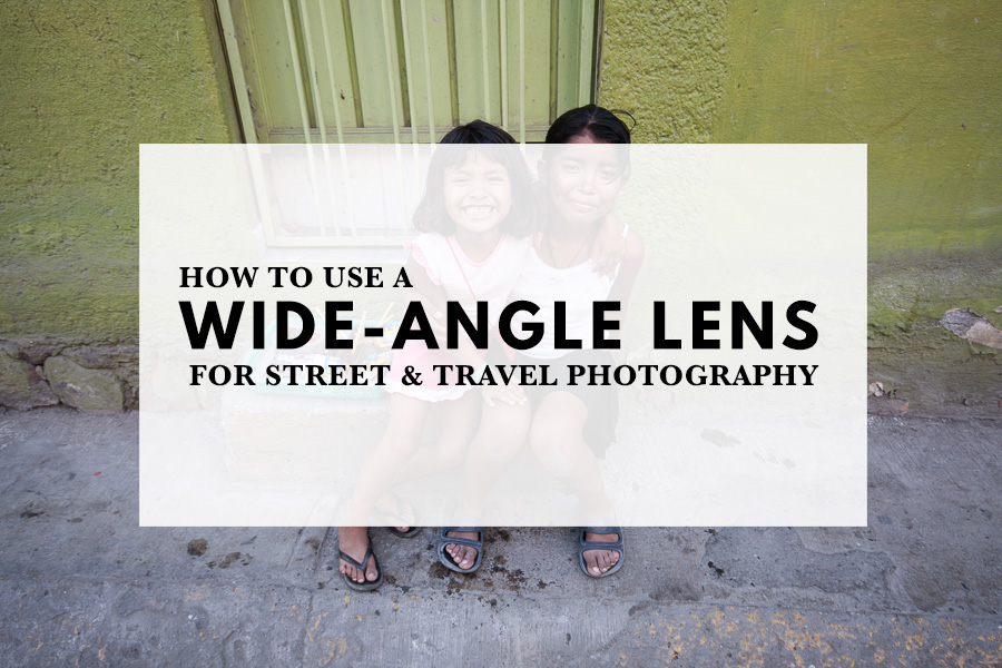 How to use a wide-angle lens for street & travel photography