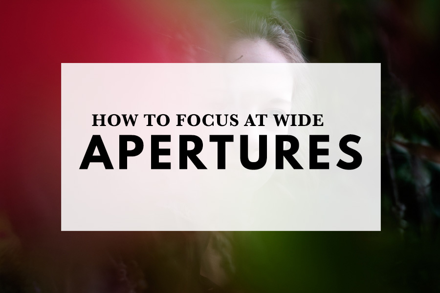How to focus at wide apertures