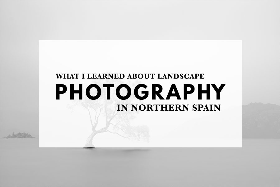 What I Learned About Landscape Photography in Northern Spain