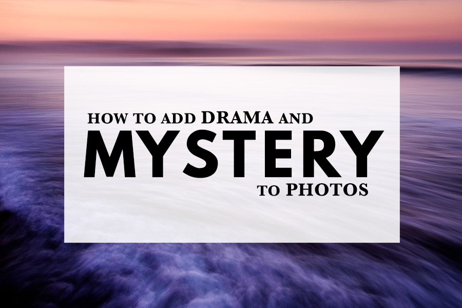 How to Add Drama and Mystery to Photos