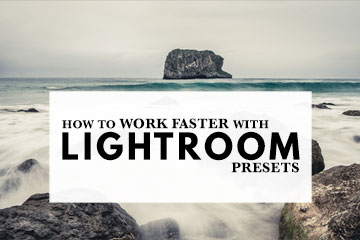 How To Work Faster With Lightroom Presets