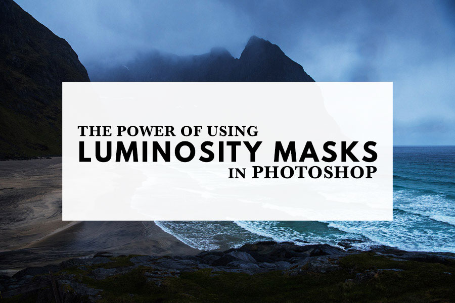 The Power of Using Luminosity Masks in Photoshop