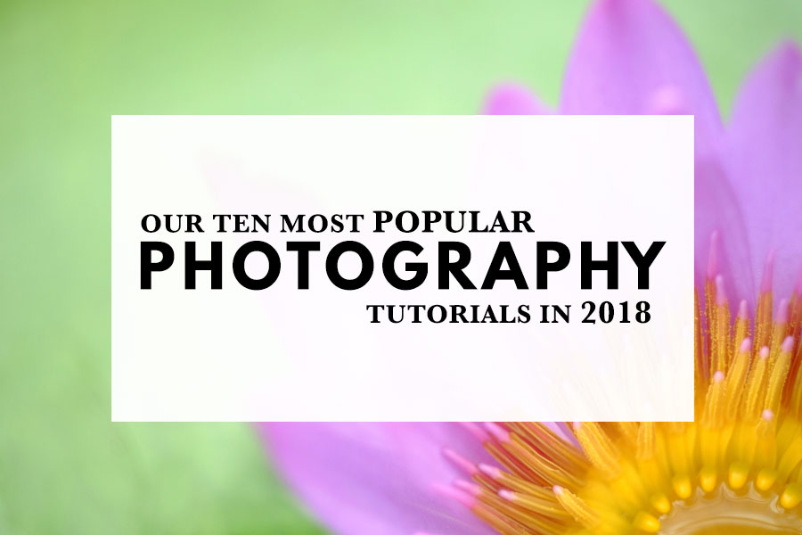 Our Ten Most Popular Photography Tutorials in 2018