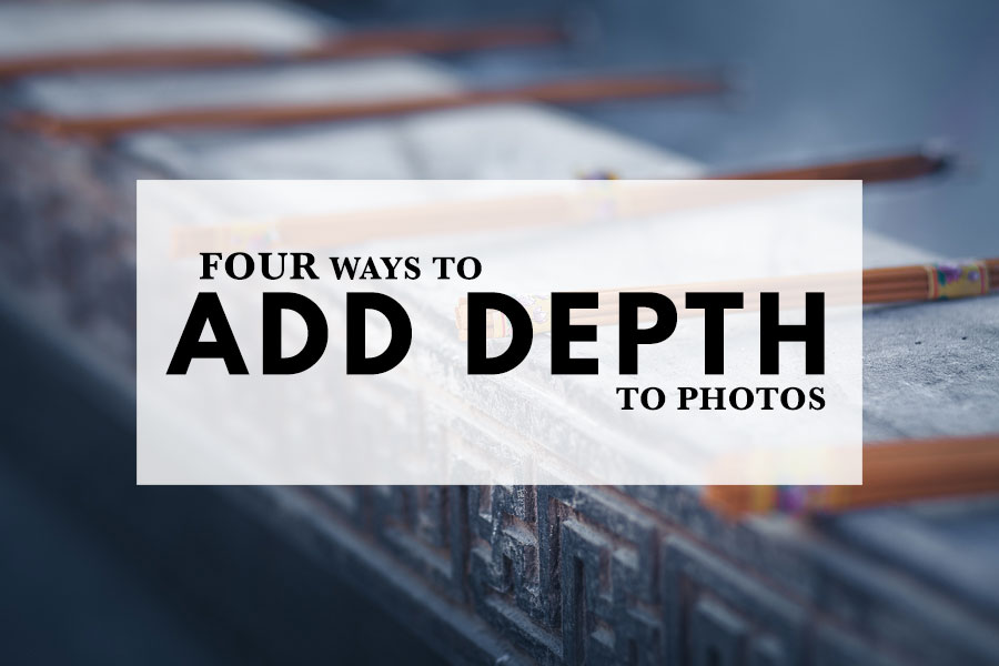 Four Ways To Add Depth To Photos