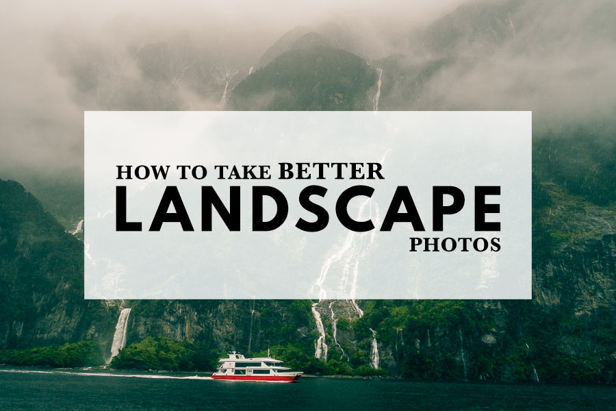 How To Take Better Landscape Photos