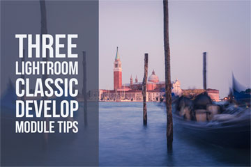 Three Lightroom Classic Develop Module Tips
