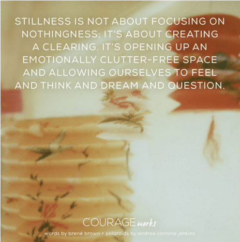 Stillness - Brene Brown