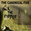 The Canonical Five of Jack the Ripper - November 20th - 23rd 2014