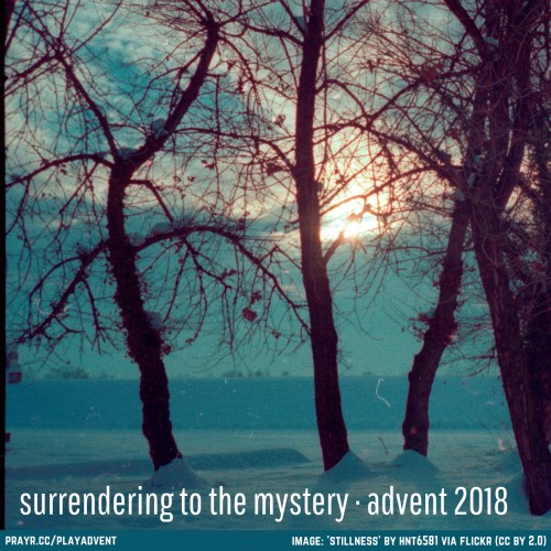 Advent Playlist 2018: Surrendering to the mystery - prayr cc