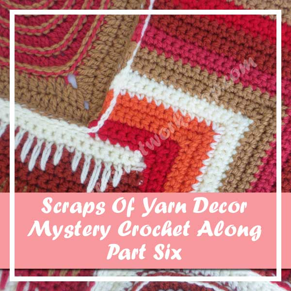 SCRAPS OF YARN CUSHION MYSTERY CAL|AUGUST 2016 PART SIX|CREATIVE CROCHET WORKSHOP