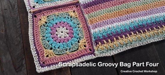 Scrapsadelic Groovy Bag Part Four - Free Crochet Along   Creative Crochet Workshop #ccwscrapsadelicgroovybag #crochetalong #scrapsofyarn