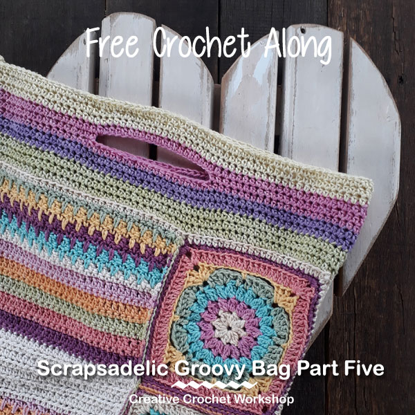 Scrapsadelic Groovy Bag Part Five - Free Crochet Along | Creative Crochet Workshop #ccwscrapsadelicgroovybag #crochetalong #scrapsofyarn