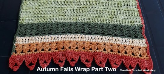 Autumn Falls Wrap Part Two - Free Crochet Along | Creative Crochet Workshop #ccwautumnfallswrap #crochetalong #shawl #wrap