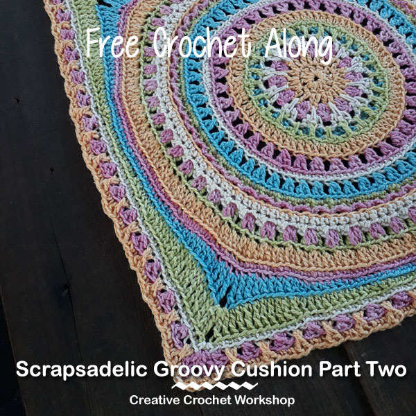Scrapsadelic Groovy Cushion Part Two - Free Crochet Along | Creative Crochet Workshop #ccwscrapsadelicgroovycushion #crochetalong #scrapsofyarn