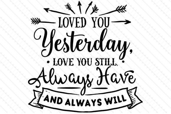 Download Loved you yesterday, Love you still. Always Have and ...