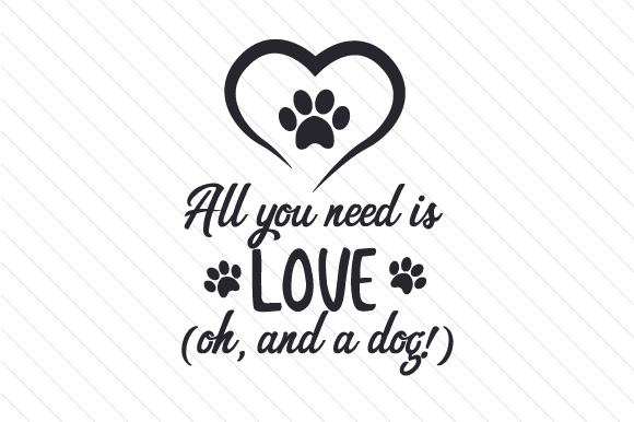 Download All you need is Love (oh and a dog!) SVG Cut file by ...