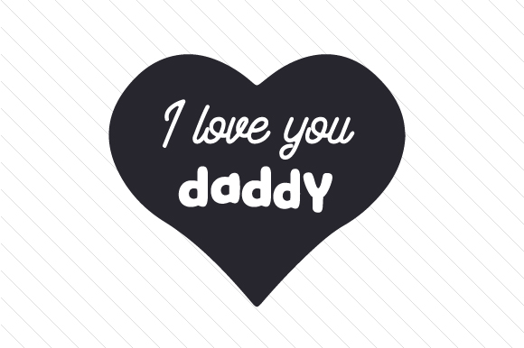 Download I Love You Daddy (SVG Cut file) by Creative Fabrica Crafts ...