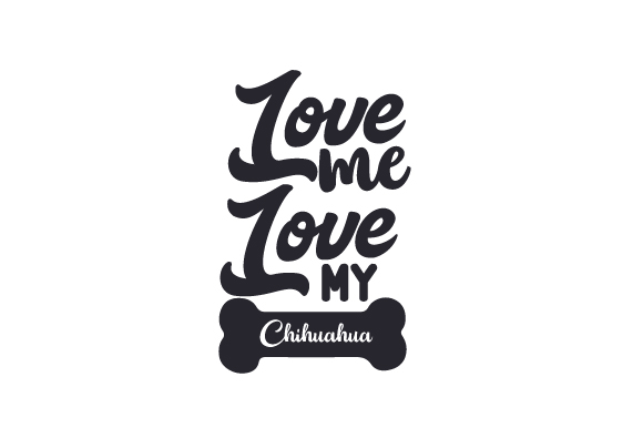 Download Love me, love my Chihuahua SVG Cut Files - Free +648825 ...