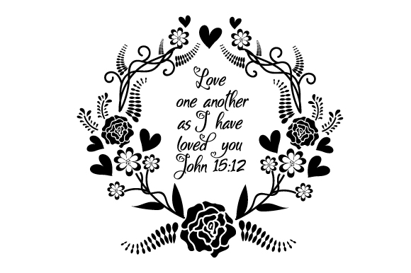 Download Love one another as I have loved you - John 15:12 SVG Cut ...