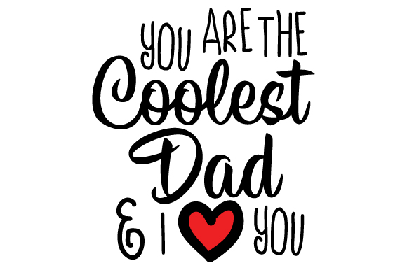 Download You are the Coolest Dad and I Love You SVG Cut file by ...