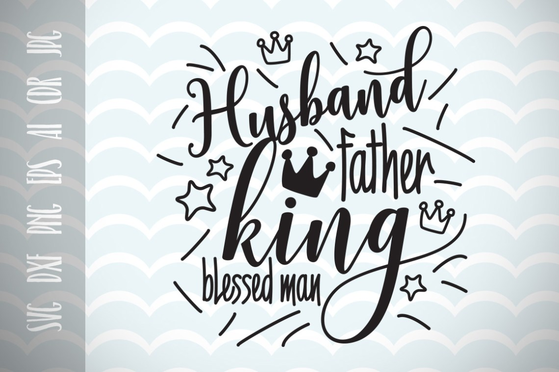 Download Funny Fathers Quote Gift. Husband, Father, King, Blessed ...