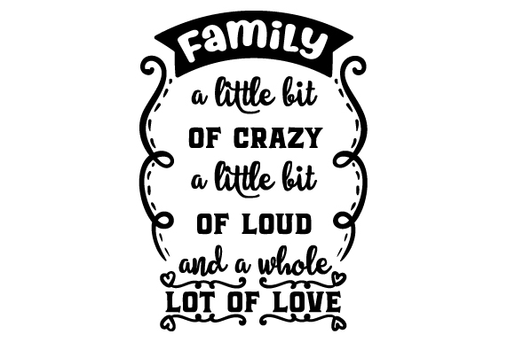 Download Family- a Little Bit of Crazy. a Little Bit of Loud and a ...