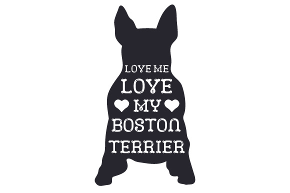 Download Love Me, Love My Boston Terrier SVG Cut file by Creative ...