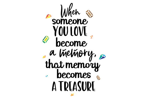 Download When someone you love become a memory, that memory becomes ...