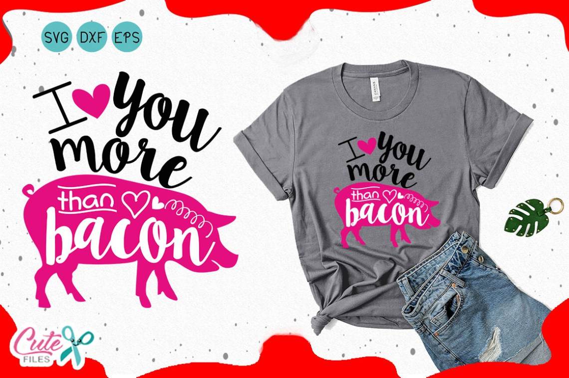Download I love you more Than Bacon - Valentine SVG Graphic by Cute ...