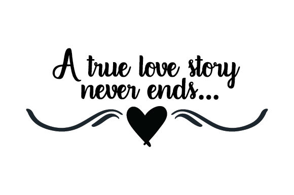 Download A True Love Story Never Ends (SVG Cut file) by Creative ...