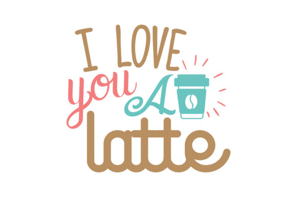 Download I Love You a Latte Quote SVG Cut (Graphic) by TheLucky ...