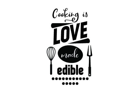 Download Cooking is love made edible SVG Cut file by Creative ...