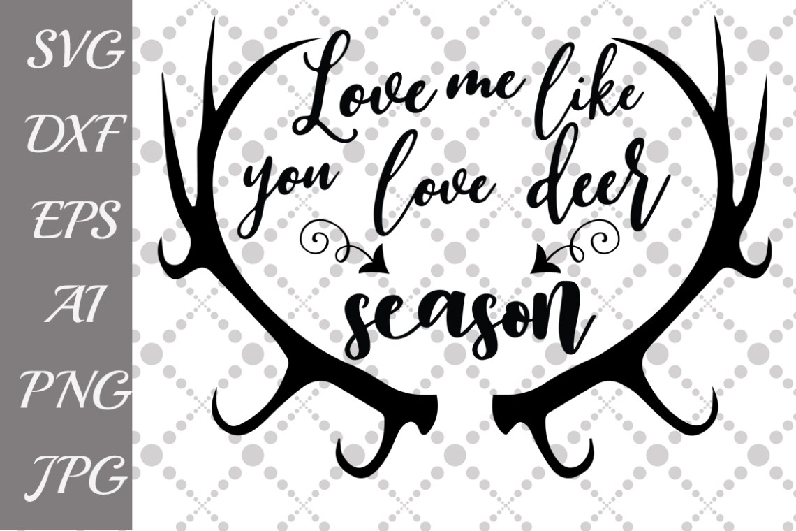 Download Love me like you love Deer Season Svg Graphic by ...
