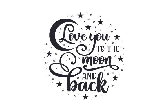 Download Love You to the Moon and Back (Archivos de corte SVG) por ...
