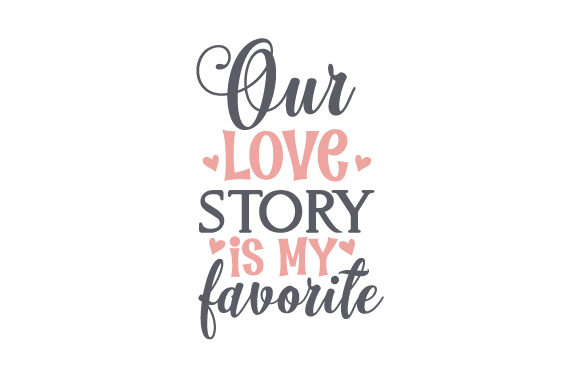 Download Our Love Story is My Favorite (SVG Cut file) by Creative ...