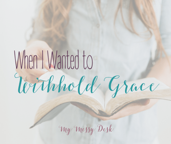 when I wanted to withhold grace