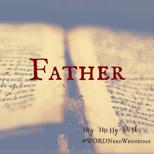 Word Nerd Wednesday Father