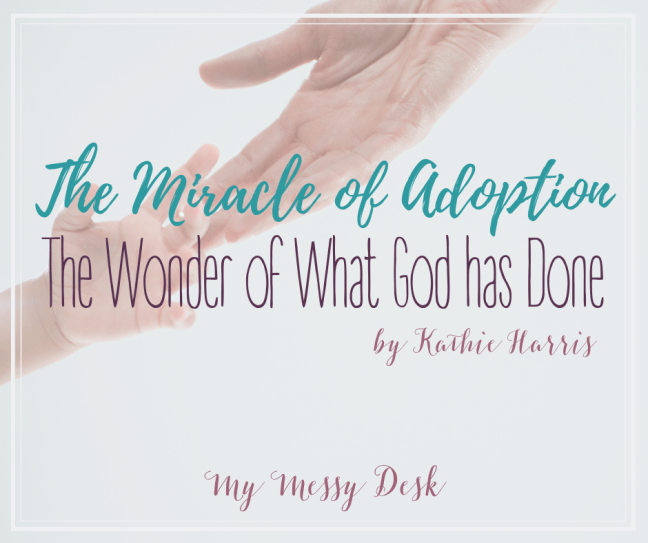 The Miracle of Adoption: The Wonder of What God has Done. by Kathie Harris