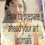 Not enough time to create? Prepare ahead your art journals!