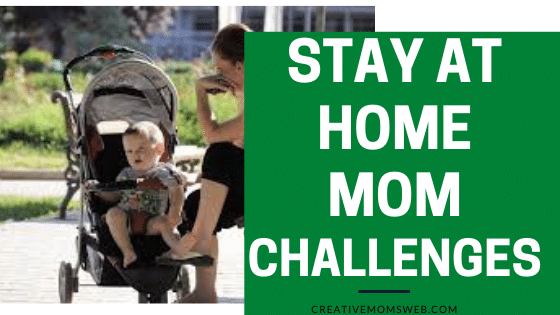 Challenges for stay at home moms