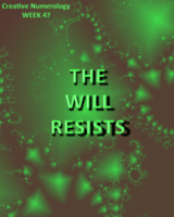 THE WILL RESISTS (Week 47)