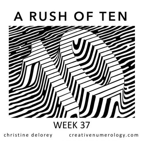 WEEK 37 – A RUSH OF TEN