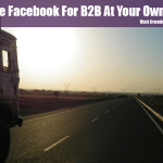 Ignore Facebook For B2B At Your Own Peril