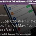 How To Create Twitter Moments [COOL TOOL]